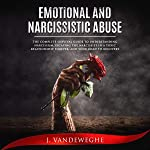 Emotional and Narcissistic Abuse: The Complete Survival Guide to Understanding Narcissism, Escaping the Narcissist in a...