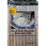 How To Make Goats' Milk Mozzarella: plus what to do with all that whey including make ricotta (The Little Series of Homestead