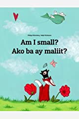 Am I small? Ako ba ay maliit?: Children's Picture Book English-Tagalog (Bilingual Edition) (World Children's Book) Kindle Edition