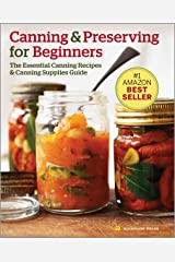 Canning and Preserving for Beginners: The Essential Canning Recipes and Canning Supplies Guide Kindle Edition