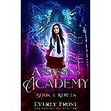 Assassin's Academy: Book One: Rebels: (A Dark Supernatural Academy Romance)