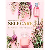 Complete Guide to Self-Care: Best Practices for a Healthier and Happier You: 3