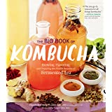 Big Book of Kombucha: Brewing, Flavoring, and Enjoying the Health Benefits of Fermented Tea