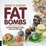 Sweet and Savory Fat Bombs: 100 Delicious Treats for Fat Fasts, Ketogenic, Paleo, and Low-Carb Diets (Volume 2)