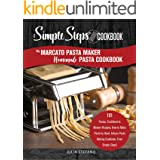 My Marcato Pasta Maker Homemade Pasta Cookbook, A Simple Steps Brand Cookbook: 101 Pastas, Traditional & Modern Recipes, How