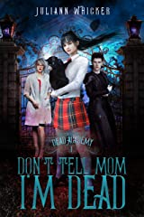 Don't Tell Mom I'm Dead: Dead Academy 1 Kindle Edition