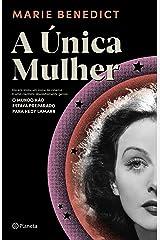 A única mulher: Ela era linda, um ícone do cinema e uma cientista absolutamente genial. O mundo não estava preparado para Hedy Lamarr (Portuguese Edition) Kindle Edition