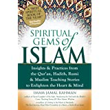 Spiritual Gems of Islam: Insights & Practices from the Qur'an, Hadith, Rumi & Muslim Teaching Stories to Enlighten the Heart