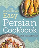 The Enchantingly Easy Persian Cookbook: Simple Recipes for Beloved Persian Food Favorites