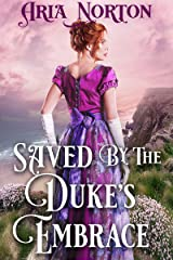 Saved by The Duke's Embrace: A Historical Regency Romance Book Kindle Edition