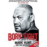 Born To Fight: The bestselling story of UFC champion Mark Hunt, the real life Rocky (English Edition)