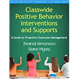 Classwide Positive Behavior Interventions and Supports: A Guide to Proactive Classroom Management