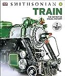 Dk Smithsonian Train: The Definitive Visual History
