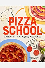 Pizza School: A Kids Cookbook for Aspiring Pizza Makers Kindle Edition