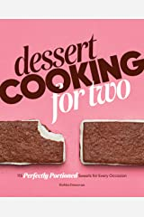 Dessert Cooking for Two: 115 Perfectly Portioned Sweets for Every Occasion Kindle Edition
