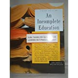 An Incomplete Education, 3,684 Things You Should Have Learned But probably Didn't by Judy Jones (2006-08-01)