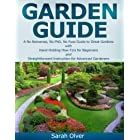 Garden Guide - A No Nonsense, No PhD, No Fuss Guide to Great Gardens with Hand-Holding How To's for Beginners and Straightfor