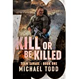 Kill Or Be Killed: (previously published as a part of Savage Reborn) (Team Savage Book 1)