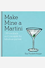 Make Mine a Martini: 130 Cocktails & Canapés for Fabulous Parties Kindle Edition