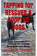TAPPING for RESCUED & ADOPTED DOGS: FAST Surrogate EFT Methods for CANINE Emotional Well Being Kindle Edition