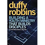 Building a Youth Ministry that Builds Disciples: A Small Book About a Big Idea