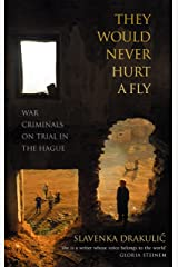 They Would Never Hurt A Fly: War Criminals on Trial in The Hague Kindle Edition