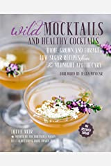 Wild Mocktails and Healthy Cocktails: Home-grown and foraged low-sugar recipes from the Midnight Apothecary Kindle Edition
