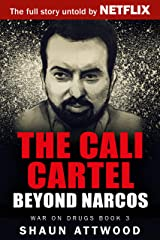 The Cali Cartel: Beyond Narcos (War On Drugs Book 3) Kindle Edition