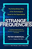 Strange Frequencies: The Extraordinary Story of the Technolo…