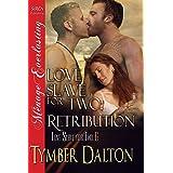 Love Slave for Two: Retribution [Love Slave for Two 6] (Siren Publishing Menage Everlasting)
