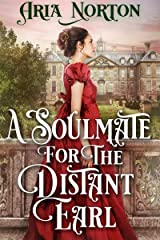 A Soulmate for the Distant Earl: A Historical Regency Romance Book Kindle Edition