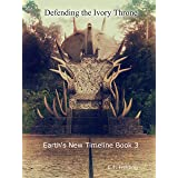 Defending the Ivory Throne (Earth's New Timeline Book 3)