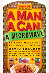 A Man, A Can, A Microwave: 50 Tasty Meals You Can Nuke in No Time: A Cookbook (Man, a Can... Series) Kindle Edition