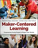 Maker-Centered Learning: Empowering Young People to Shape Th…