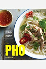 The Pho Cookbook: Easy to Adventurous Recipes for Vietnam's Favorite Soup and Noodles Kindle Edition