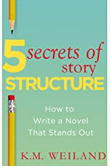 5 Secrets of Story Structure: How to Write a Novel That Stands Out (Helping Writers Become Authors Book 6) Kindle Edition