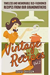 Vintage Recipes Vol. 2: Timeless and Memorable Old-Fashioned Recipes from Our Grandmothers (Lost Recipes Vintage Cookbooks) Kindle Edition
