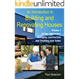 An Introduction to Building and Renovating Houses: Volume 1. Hiring Contractors, Managing Construction and Finishing Your Hom