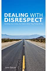 Dealing With Disrespect: Handling your critics, no matter what they throw at you (English Edition) Kindle版