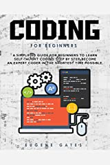 Coding For Beginners: A Simplified Guide For Beginners To Learn Self-Taught Coding Step By Step. Become An Expert Coder In The Shortest Time Possible (Programming for beginners Book 1) Kindle Edition