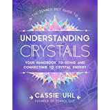 Guide to Understanding Crystals (Zenned Out): Your Handbook to Using and Connecting to Crystal Energy