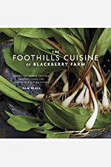 The Foothills Cuisine of Blackberry Farm: Recipes and Wisdom from Our Artisans, Chefs, and Smoky Mountain Ancestors : A Cookbook Kindle Edition