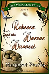The Wingless Fairy Series, Book 5: Rebecca and the Horror Harvest (Wingless Fairy Juvenile Fantasy) Kindle Edition