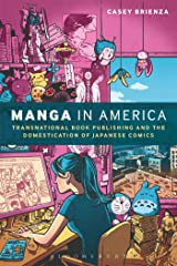 Manga in America: Transnational Book Publishing and the Domestication of Japanese Comics ハードカバー
