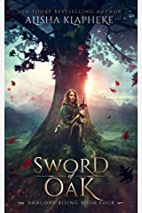 Sword of Oak: Dragons Rising Book Four Kindle Edition