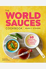 The World Sauces Cookbook: 60 Regional Recipes and 30 Perfect Pairings Kindle Edition