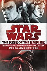The Rise of the Empire: Star Wars: Featuring the novels Star Wars: Tarkin, Star Wars: A New Dawn, and 3 all-new short stories Kindle Edition
