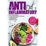 The Anti-Inflammatory Diet: Anti-Inflammatory Diet for Beginners, the Easy and Healthy Anti-Inflammatory Diet Recipes, Anti-I