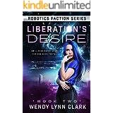Liberation's Desire: A Science Fiction Romance (Robotics Faction - Android Assassins Book 2)