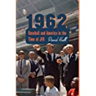 1962: Baseball and America in the Time of JFK
